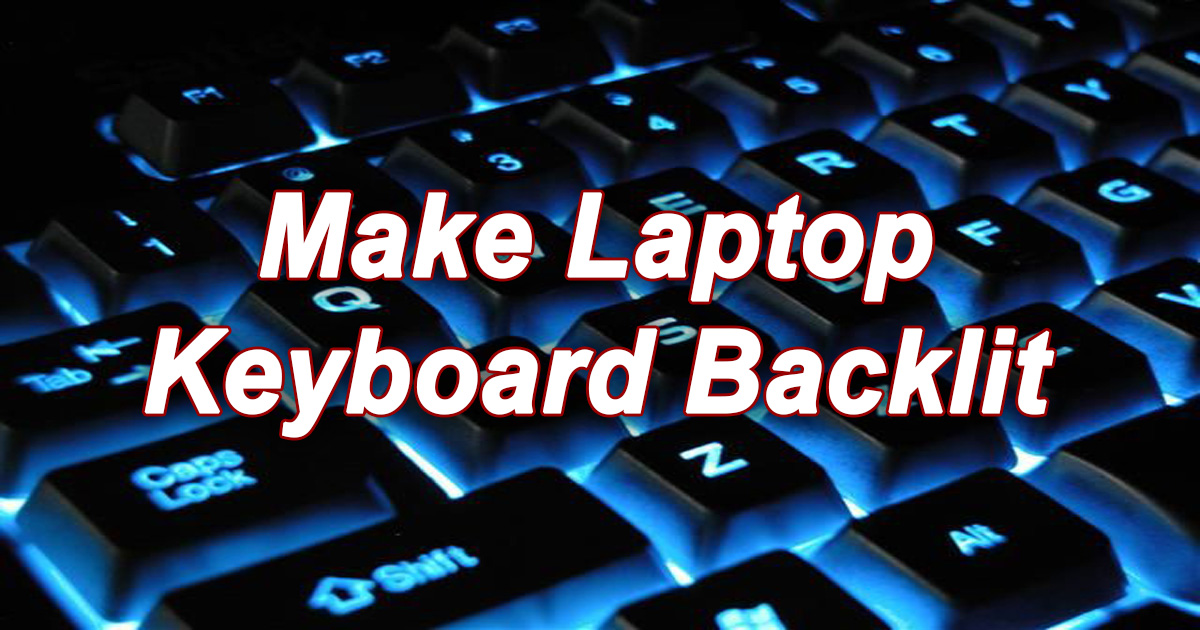 How to Make Laptop Keyboard Backlit?